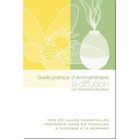 Guide pratique d'Aromathérapie : La diffusion - D. Baudoux - 144 Pages